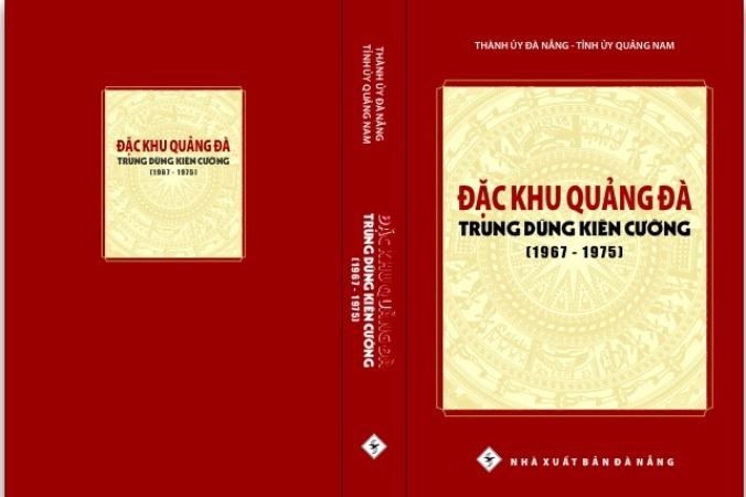 """Xuất bản tập sách """"Đặc khu Quảng Đà - Trung dũng kiên cường (1967-1975)"""""""