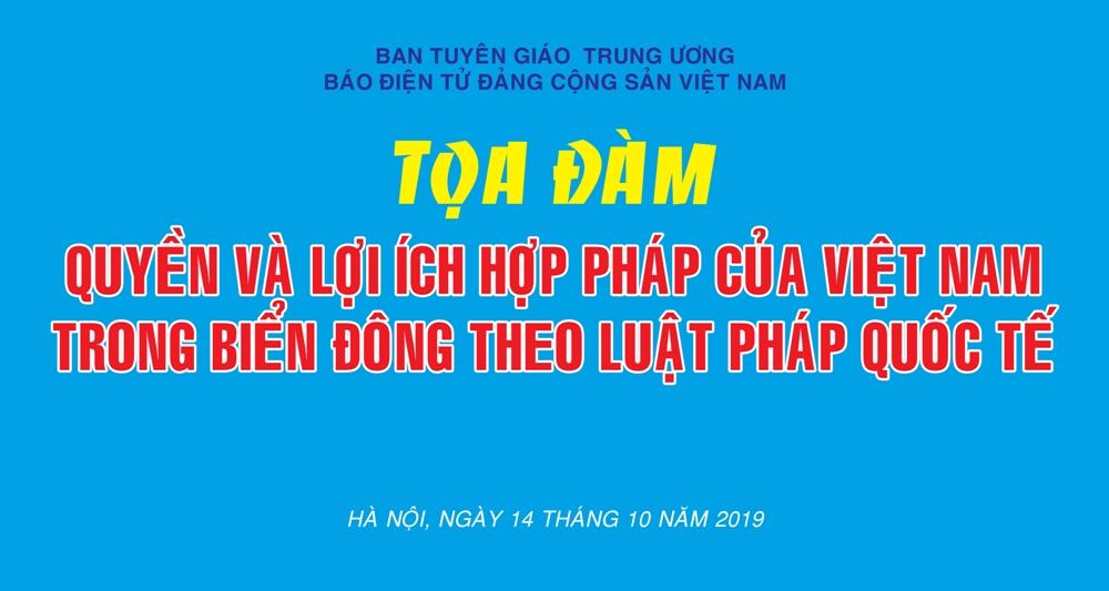 """Tọa đàm """"Quyền và lợi ích hợp pháp của Việt Nam trong Biển Đông theo luật pháp quốc tế"""""""
